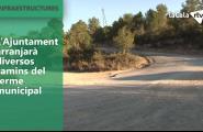 L'Ajuntament arranjarà diversos camins del terme municipal